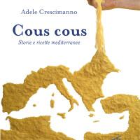 Cous cous. Storie e ricette mediterranee